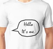 Hello. It's me. Unisex T-Shirt