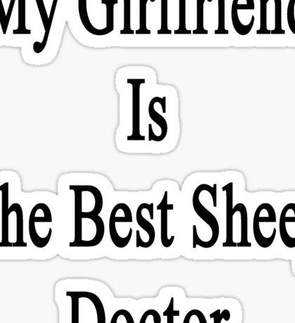My Girlfriend Is The Best Sheep Doctor  Sticker