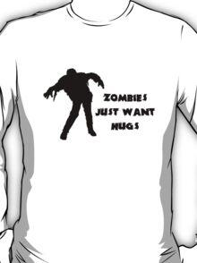 Zombies want hugs T-Shirt
