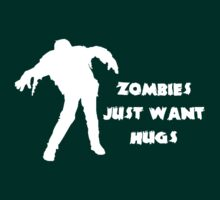 Zombies just want hugs by best-designs