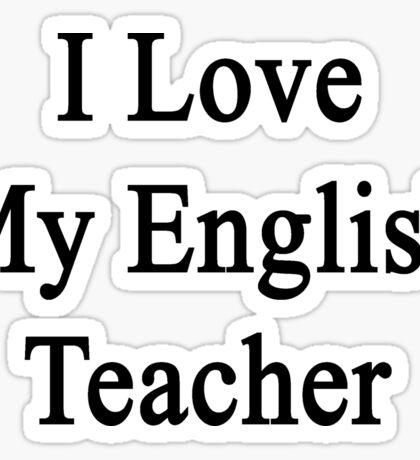 I Love My English Teacher  Sticker