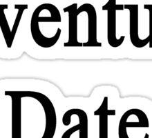 Want Adventure? Date A Plumber  Sticker