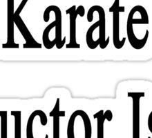 That Handsome Karate Instructor Is My Dad  Sticker