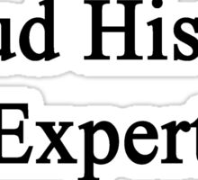 Proud History Expert  Sticker