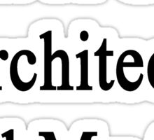 Want A Great Architect? Call My Son  Sticker