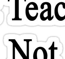 I'm Your Art Teacher Not Your Mom  Sticker