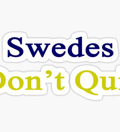 Swedes Don't Quit  Sticker