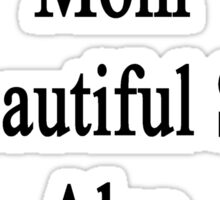 Not Only My Mom Is Beautiful She's Also A Journalist  Sticker