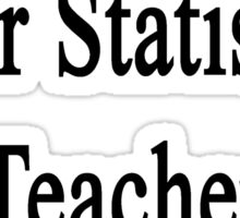I'm Your Statistics Teacher Not Your Mom  Sticker