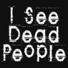 I See Dead People by Chillee Wilson by ChilleeWilson