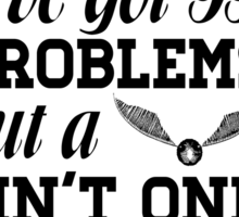I've got 99 problems... Sticker