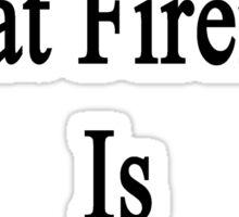 That Great Fireman Is My Boyfriend  Sticker