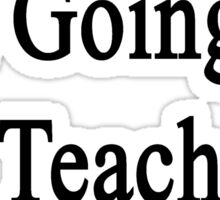 Stop Talking I'm Going To Teach Geography  Sticker