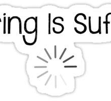 Buffering Is Suffering Sticker