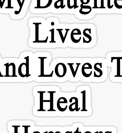 My Daughter Lives And Loves To Heal Hamsters  Sticker