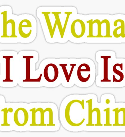 The Woman I Love Is From China  Sticker