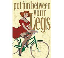 Put Fun Between Your Legs Photographic Print