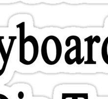 I'll Become A Keyboardist Or Die Trying  Sticker