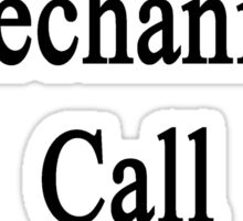 Want A Great Mechanic? Call My Daughter  Sticker