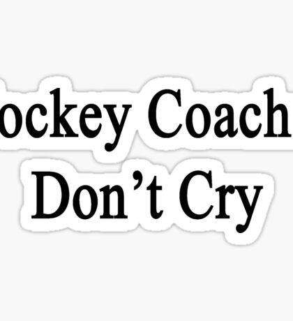 Hockey Coaches Don't Cry  Sticker