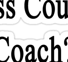 Need A Great Cross Country Coach? Call My Dad  Sticker