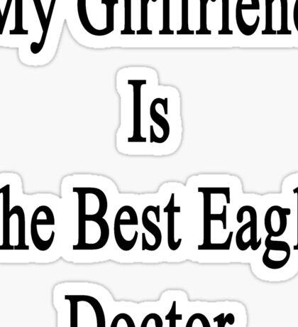 My Girlfriend Is The Best Eagle Doctor  Sticker