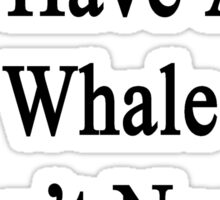 As Long As I Have A Whale I Don't Need A Girlfriend  Sticker