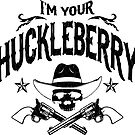 I'm Your Huckleberry by robotface