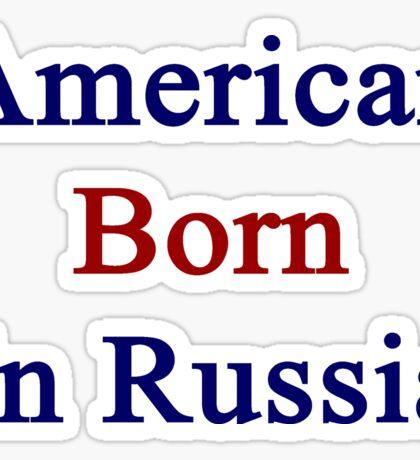 American Born In Russia  Sticker