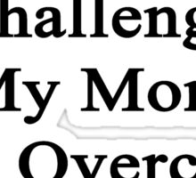 Cancer Is Just Another Challenge My Mom Will Overcome She's A Mechanic  Sticker