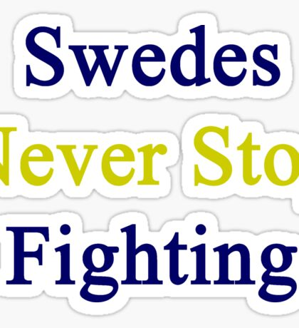 Swedes Never Stop Fighting  Sticker
