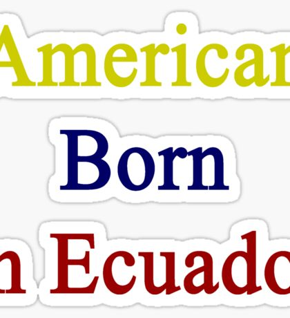 American Born In Ecuador  Sticker