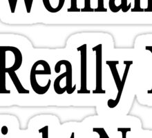 My Mom Is The Woman You Really Need Right Now She's A Trucker  Sticker