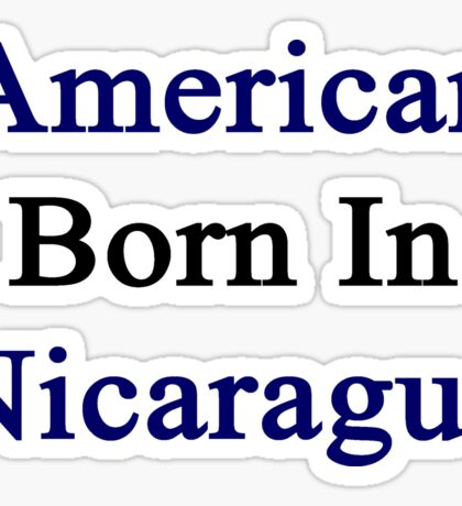 American Born In Nicaragua  Sticker