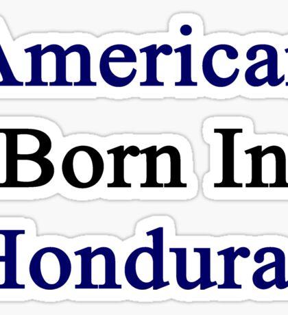 American Born In Honduras  Sticker