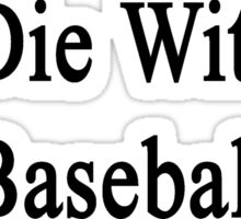I'll Die Without Baseball  Sticker