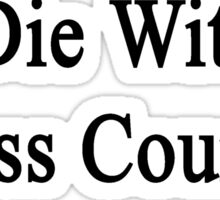 I'll Die Without Cross Country  Sticker