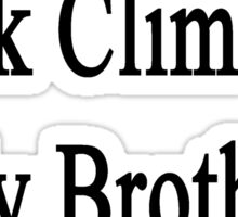 Thanks To Rock Climbing My Brother Will Be On TV  Sticker