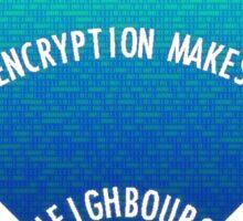 Good Encryption Makes Good Neighbours Sticker
