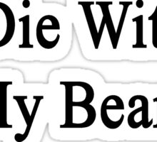 I'll Die Without My Bears  Sticker