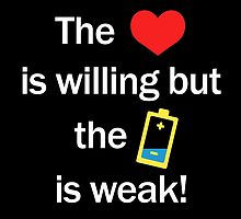 The Heart is Willing but the Battery is Weak! - Dark by LowBatteryLife
