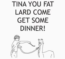 Tina You Fat Lard! by Mattiotack