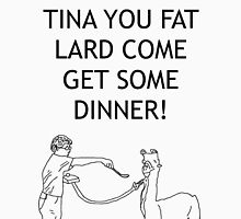 Tina You Fat Lard! T-Shirt