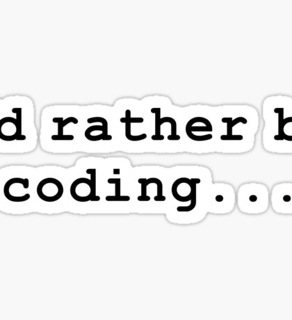 i'd rather be coding Sticker