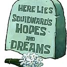 Here Lies Squidward's Hopes and Dreams by SuperFluff