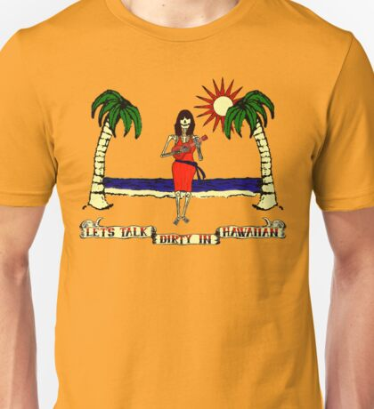 Let's Talk Dirty In Hawaiian Unisex T-Shirt