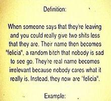 Bye Felicia Definition by MynameisJEFF