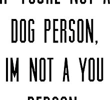 If you're not a dog person, I'm not a you person by Kate Sortino