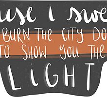 cause i swear i'd burn the city down to show you the light by sleepiest