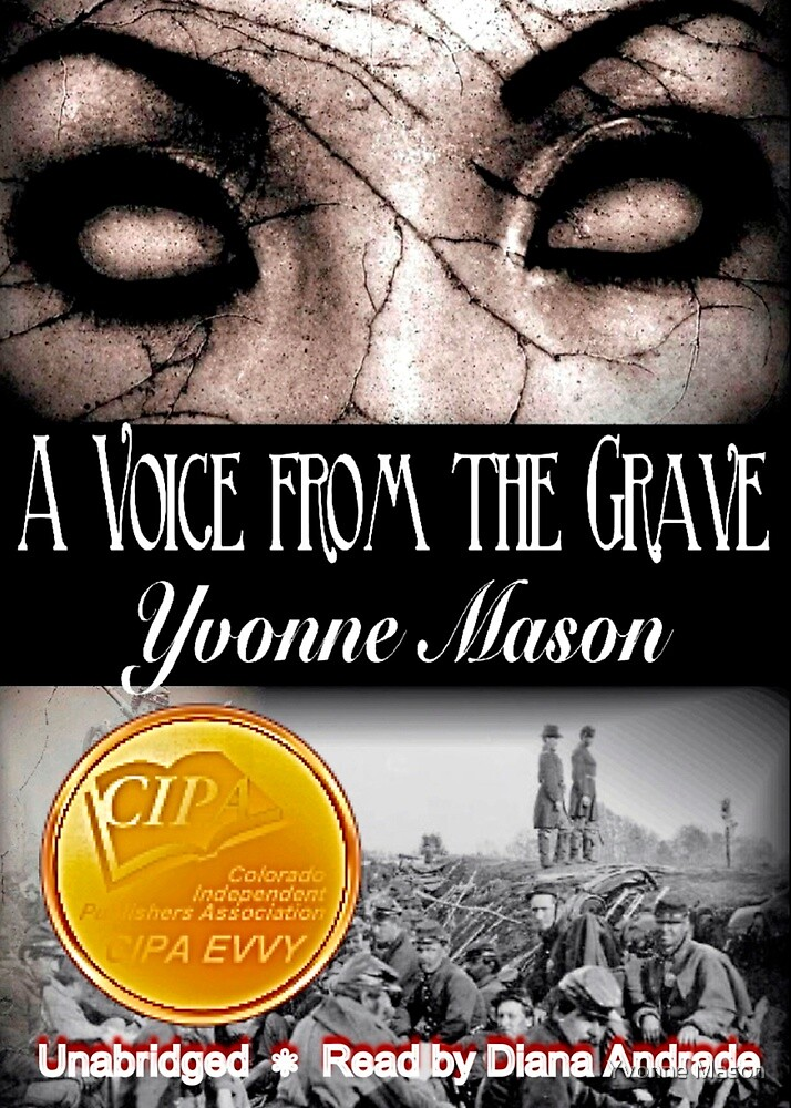 A Voice From the Grave First Place  2012 CIPA EVVY Award Winner  by Yvonne Mason